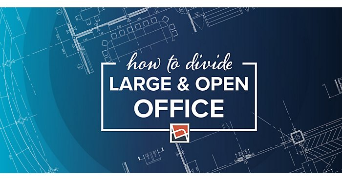 Divide and Conquer: How to Break Up a Large Open Office